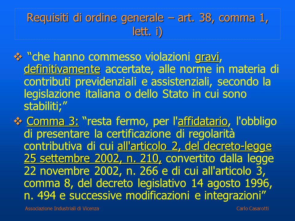 """Carlo CasarottiAssociazione Industriali di Vicenza Requisiti di ordine generale – art. 38, comma 1, lett. i)  """"gravi definitivamente  """"che hanno com"""