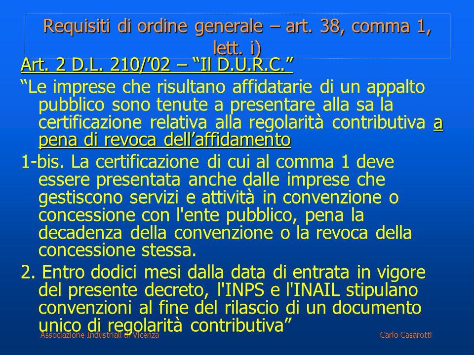 "Carlo CasarottiAssociazione Industriali di Vicenza Requisiti di ordine generale – art. 38, comma 1, lett. i) Art. 2 D.L. 210/'02 – ""Il D.U.R.C."" a pen"