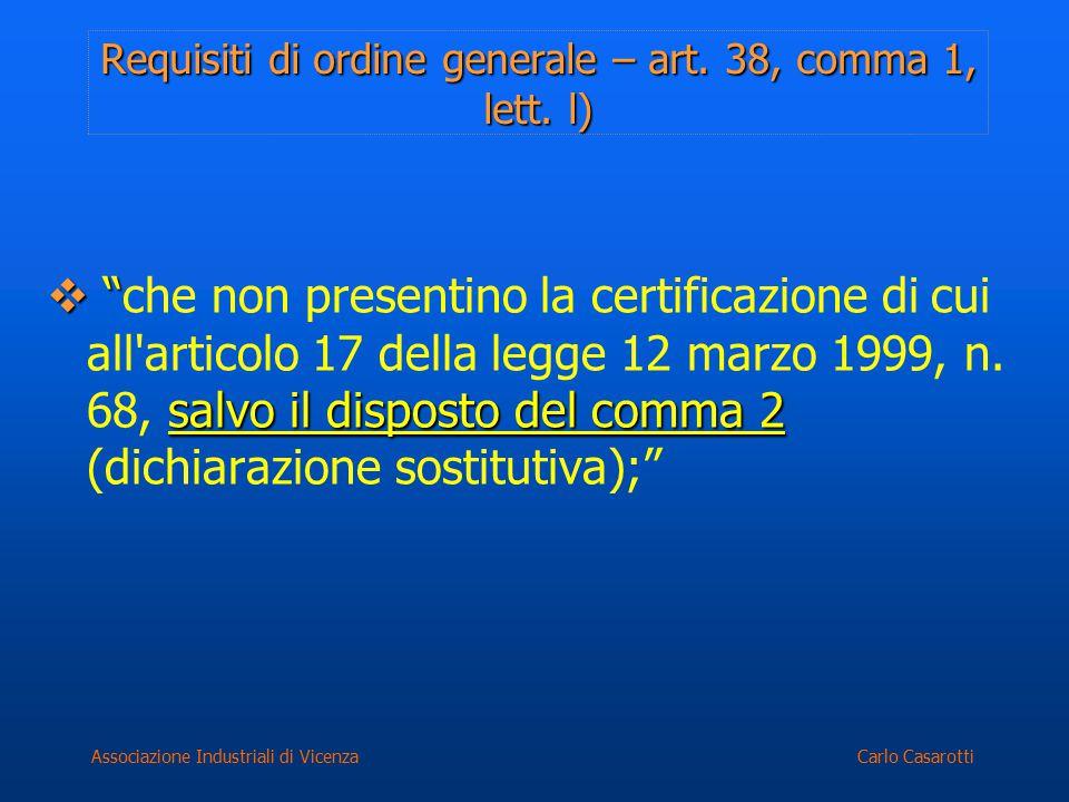"""Carlo CasarottiAssociazione Industriali di Vicenza Requisiti di ordine generale – art. 38, comma 1, lett. l)  """" salvo il disposto del comma 2  """"che"""