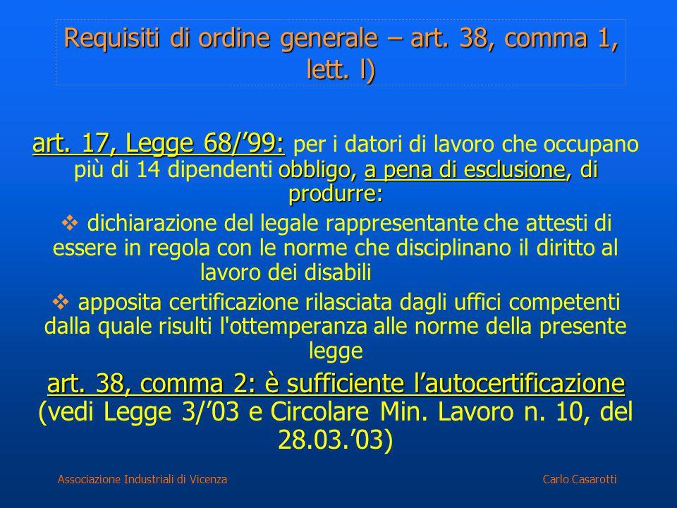 Carlo CasarottiAssociazione Industriali di Vicenza Requisiti di ordine generale – art. 38, comma 1, lett. l) art. 17, Legge 68/'99: obbligo, a pena di