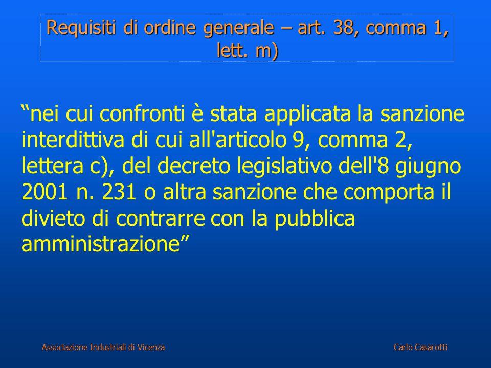 """Carlo CasarottiAssociazione Industriali di Vicenza Requisiti di ordine generale – art. 38, comma 1, lett. m) """"nei cui confronti è stata applicata la s"""