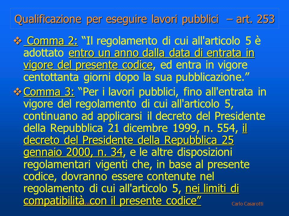 Carlo CasarottiAssociazione Industriali di Vicenza Qualificazione per eseguire lavori pubblici – art. 253  Comma 2: entro un anno dalla data di entra