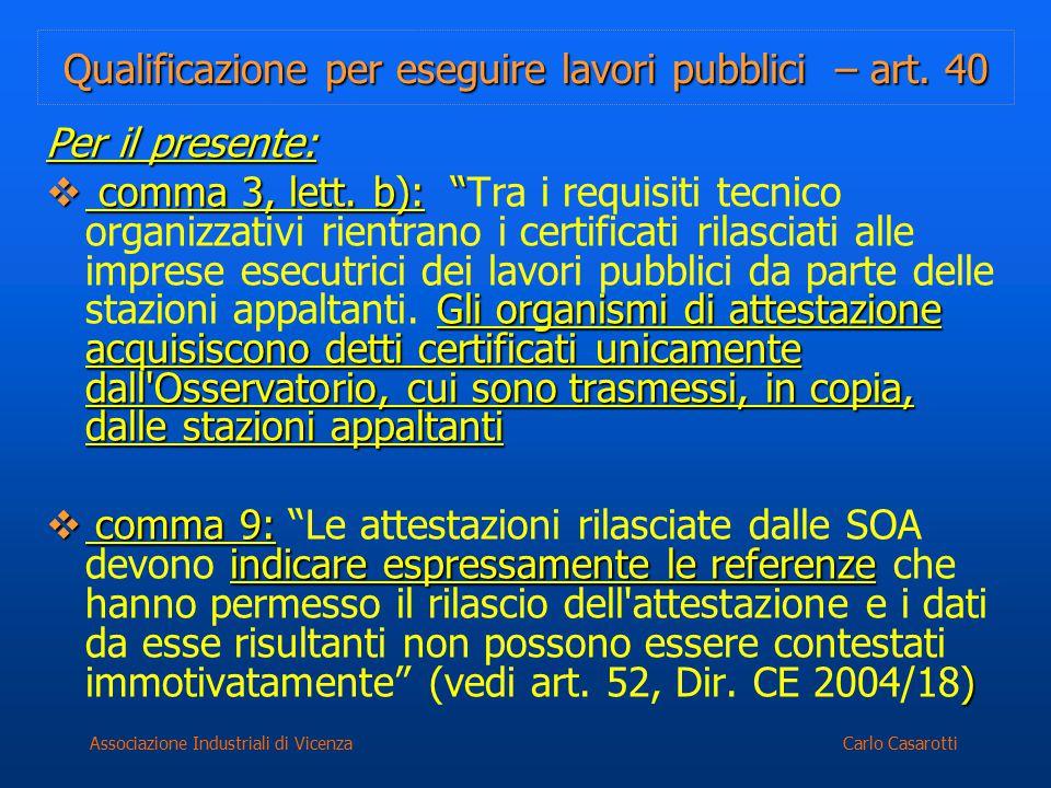"""Carlo CasarottiAssociazione Industriali di Vicenza Qualificazione per eseguire lavori pubblici – art. 40 Per il presente:  comma 3, lett. b): """" Gli o"""