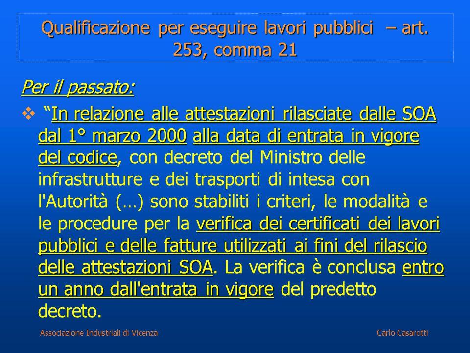 Carlo CasarottiAssociazione Industriali di Vicenza Qualificazione per eseguire lavori pubblici – art. 253, comma 21 Per il passato: In relazione alle