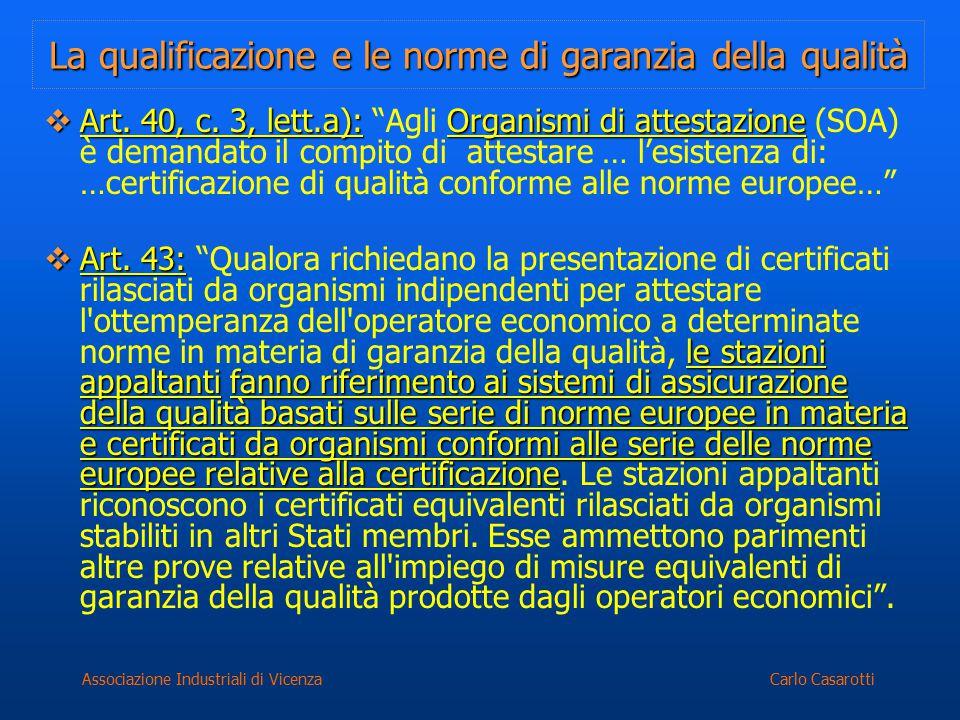 Carlo CasarottiAssociazione Industriali di Vicenza La qualificazione e le norme di garanzia della qualità  Art. 40, c. 3, lett.a): Organismi di attes