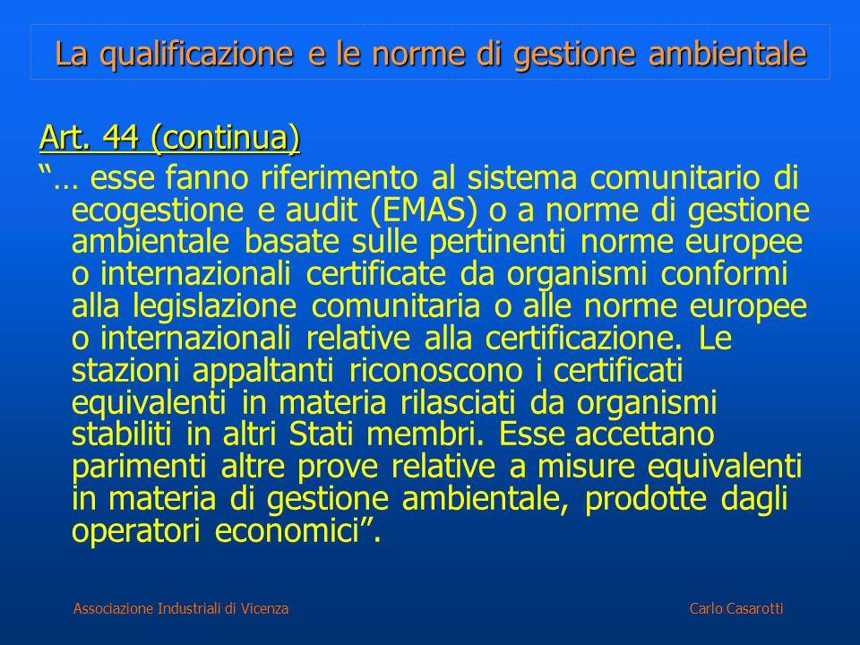 """Carlo CasarottiAssociazione Industriali di Vicenza La qualificazione e le norme di gestione ambientale Art. 44 (continua) """"… esse fanno riferimento al"""