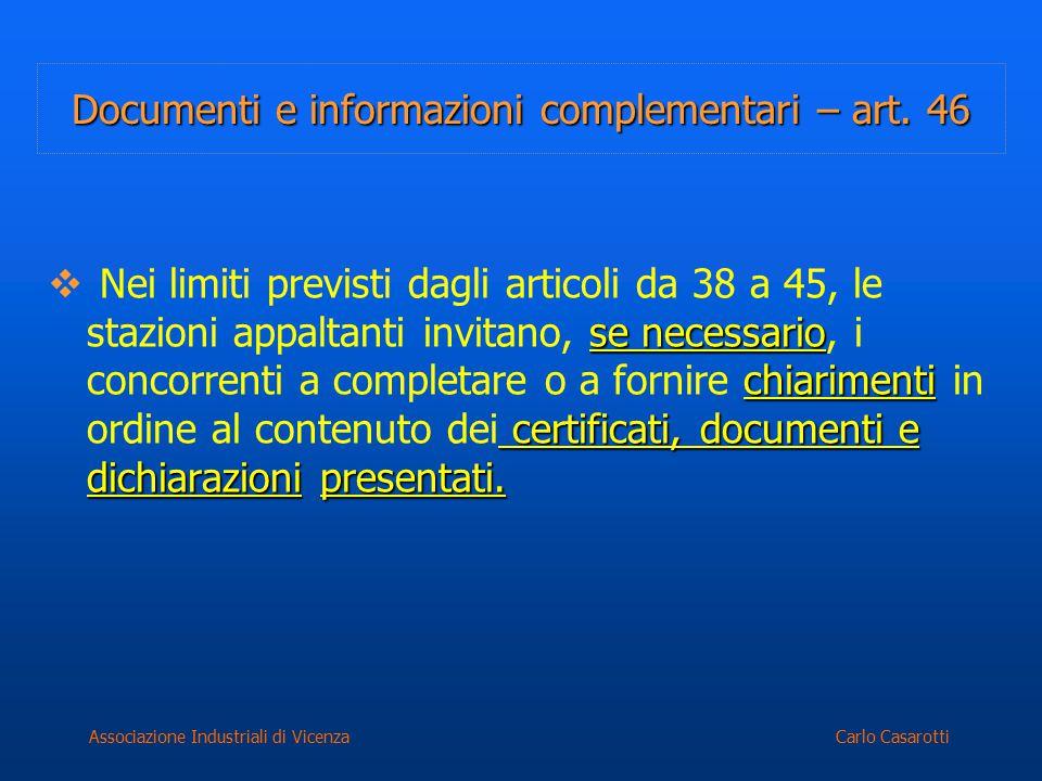 Carlo CasarottiAssociazione Industriali di Vicenza Documenti e informazioni complementari – art. 46 se necessario chiarimenti certificati, documenti e