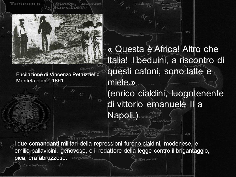 Fucilazione di Vincenzo Petruzziello Montefalcione, 1861 « Questa è Africa! Altro che Italia! I beduini, a riscontro di questi cafoni, sono latte e mi