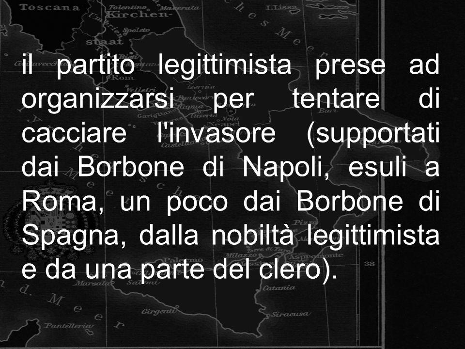 il partito legittimista prese ad organizzarsi per tentare di cacciare l invasore (supportati dai Borbone di Napoli, esuli a Roma, un poco dai Borbone di Spagna, dalla nobiltà legittimista e da una parte del clero).