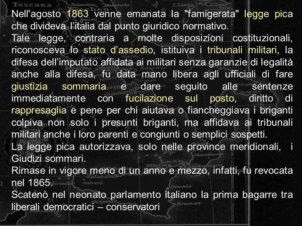 Nell agosto 1863 venne emanata la famigerata legge pica che divideva l'italia dal punto giuridico normativo.
