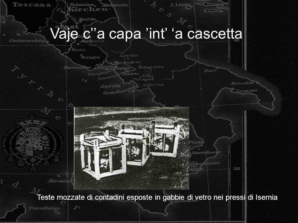 Vaje c''a capa 'int' 'a cascetta Teste mozzate di contadini esposte in gabbie di vetro nei pressi di Isernia