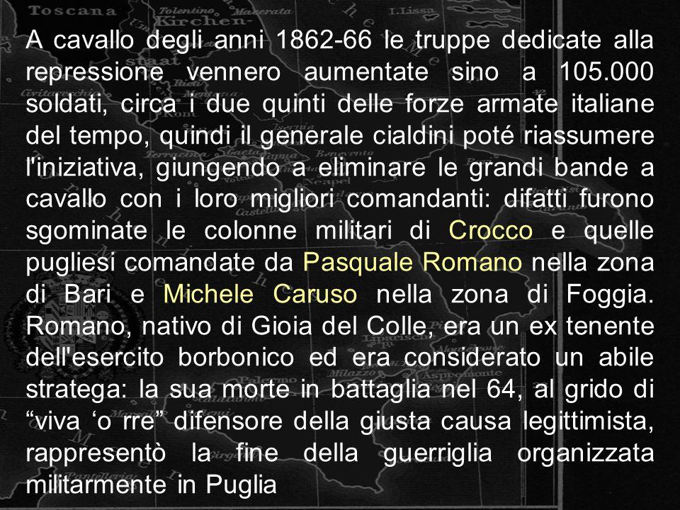 A cavallo degli anni 1862-66 le truppe dedicate alla repressione vennero aumentate sino a 105.000 soldati, circa i due quinti delle forze armate itali