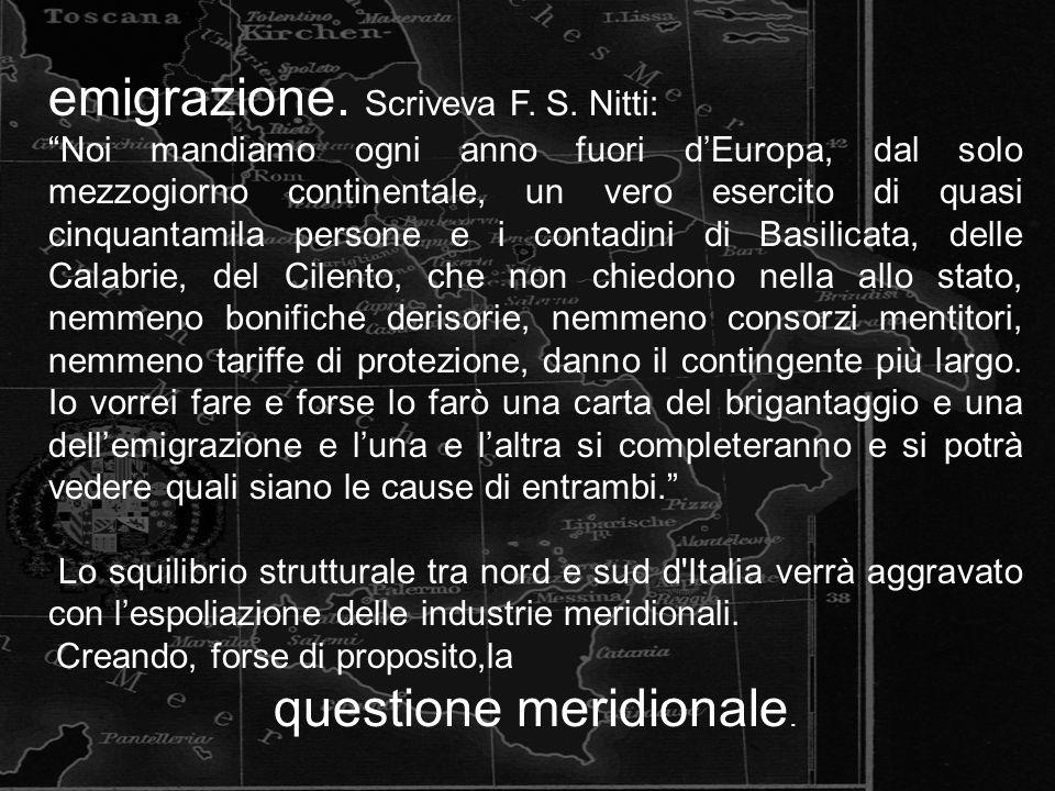 """emigrazione. Scriveva F. S. Nitti: """"Noi mandiamo ogni anno fuori d'Europa, dal solo mezzogiorno continentale, un vero esercito di quasi cinquantamila"""