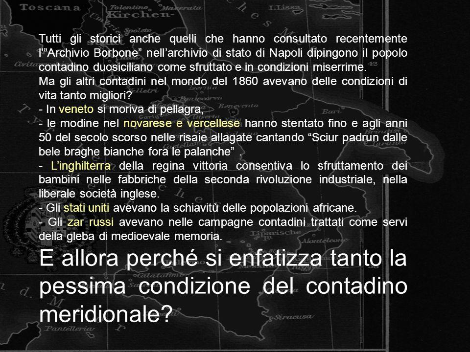Tutti gli storici anche quelli che hanno consultato recentemente l' Archivio Borbone nell'archivio di stato di Napoli dipingono il popolo contadino duosiciliano come sfruttato e in condizioni miserrime.