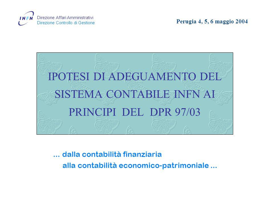 Direzione Affari Amministrativi Direzione Controllo di Gestione IPOTESI DI ADEGUAMENTO DEL SISTEMA CONTABILE INFN AI PRINCIPI DEL DPR 97/03...