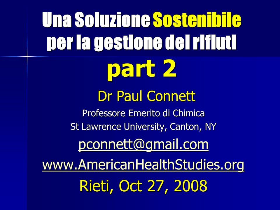 Una Soluzione Sostenibile per la gestione dei rifiuti part 2 Una Soluzione Sostenibile per la gestione dei rifiuti part 2 Dr Paul Connett Dr Paul Conn