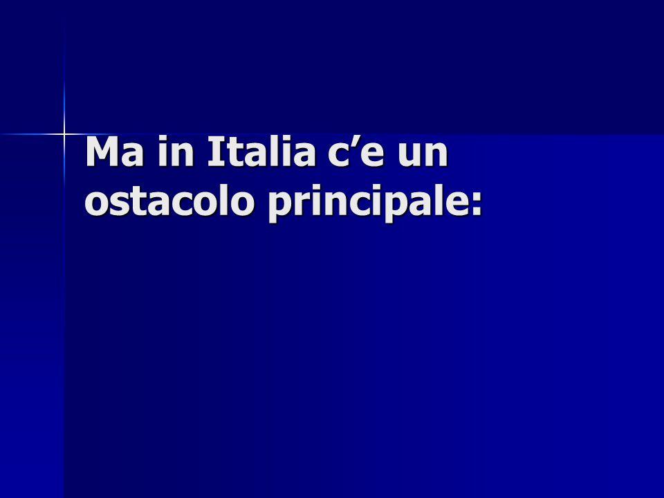 Ma in Italia c'e un ostacolo principale:
