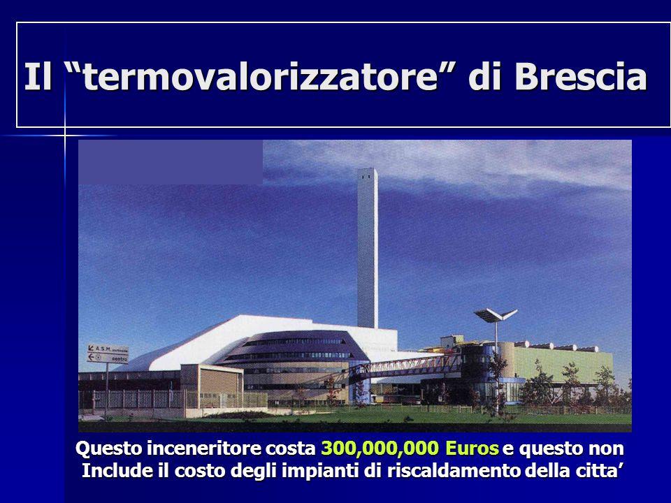 Il termovalorizzatore di Brescia Questo inceneritore costa 300,000,000 Euros e questo non Include il costo degli impianti di riscaldamento della citta'