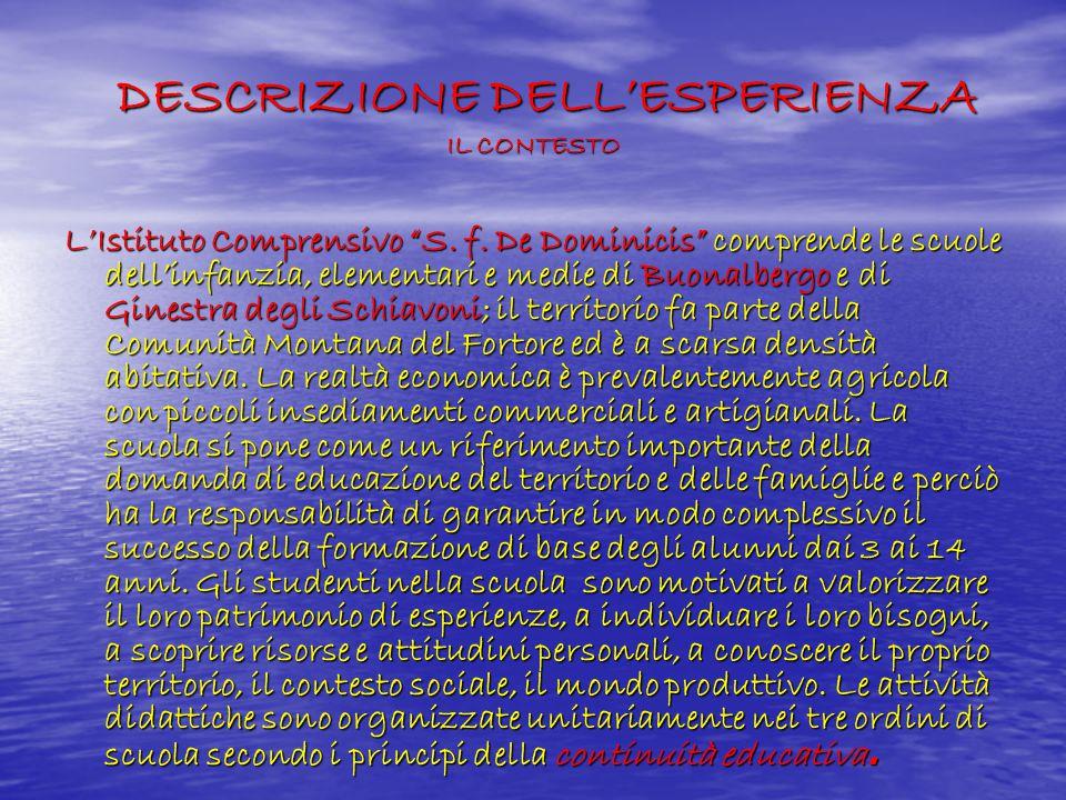 """DESCRIZIONE DELL'ESPERIENZA IL CONTESTO DESCRIZIONE DELL'ESPERIENZA IL CONTESTO L'Istituto Comprensivo """"S. f. De Dominicis"""" comprende le scuole dell'i"""