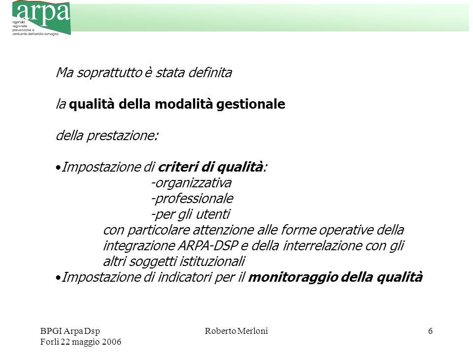 BPGI Arpa Dsp Forlì 22 maggio 2006 Roberto Merloni6 Ma soprattutto è stata definita la qualità della modalità gestionale della prestazione: Impostazio