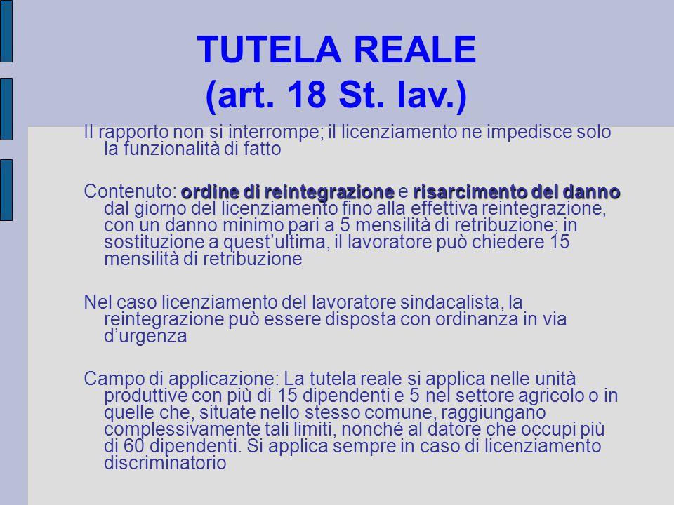 TUTELA REALE (art. 18 St. lav.) Il rapporto non si interrompe; il licenziamento ne impedisce solo la funzionalità di fatto ordine di reintegrazioneris