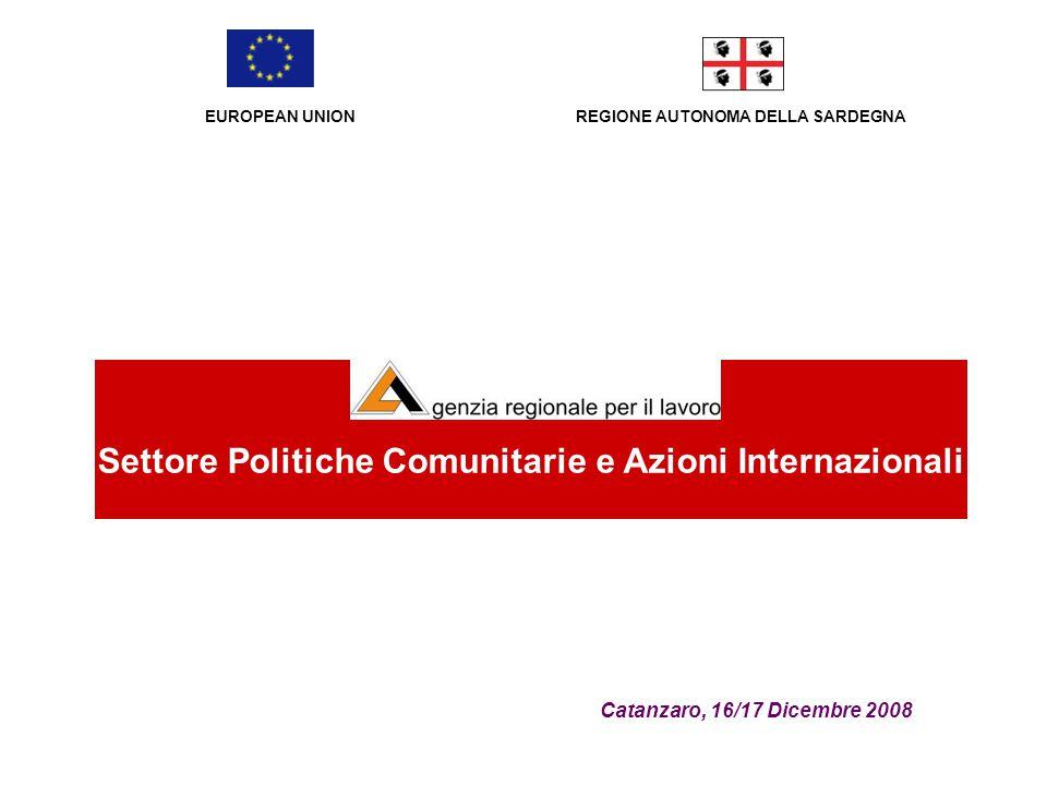 REGIONE AUTONOMA DELLA SARDEGNA Catanzaro, 16/17 Dicembre 2008 Settore Politiche Comunitarie e Azioni Internazionali EUROPEAN UNION