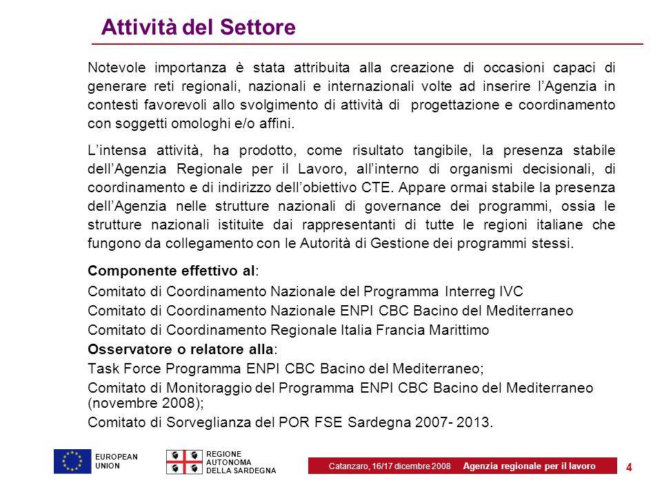 Catanzaro, 16/17 dicembre 2008 Agenzia regionale per il lavoro REGIONE AUTONOMA DELLA SARDEGNA EUROPEAN UNION 5 Projects submitted in the first semester of 2008 (I) Programme Interreg IVC Progetto IES, Implementing Employment Services (lead) Progetto Transemploplan (partner) Progetto ENSURE (partner) Progetto Glad (partner) Programme Space Med Progetto Reussi (partner) Progetto Montiles (partner) Italia France Marittime – O.P.