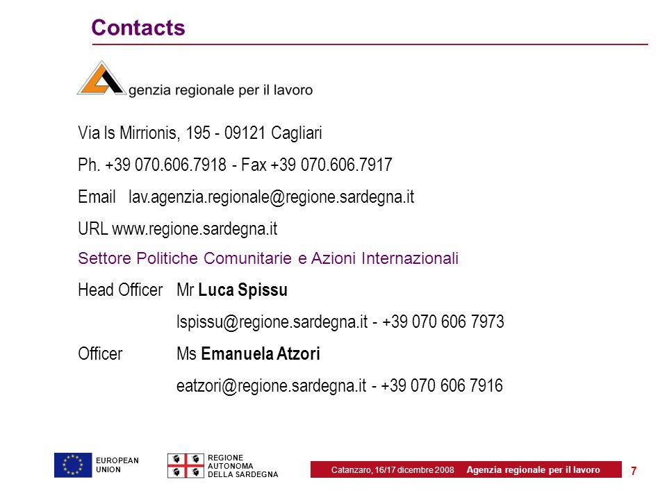 Catanzaro, 16/17 dicembre 2008 Agenzia regionale per il lavoro REGIONE AUTONOMA DELLA SARDEGNA EUROPEAN UNION 7 Contacts Via Is Mirrionis, 195 - 09121 Cagliari Ph.