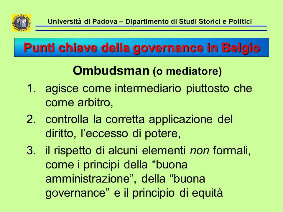Università di Padova – Dipartimento di Studi Storici e Politici  a livello federale la governance è orientata al mantenimento dell'equilibrio del sistema federale belga nel suo complesso,  nell'attuazione delle policies, la pratica della governance è stata devoluta ai livelli delle collettività federate, soprattutto alle Regioni.