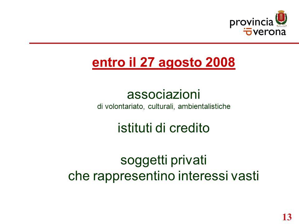 13 entro il 27 agosto 2008 associazioni di volontariato, culturali, ambientalistiche istituti di credito soggetti privati che rappresentino interessi vasti