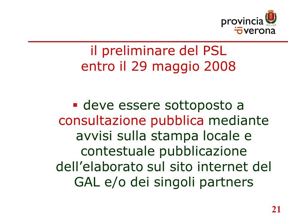 21 il preliminare del PSL entro il 29 maggio 2008  deve essere sottoposto a consultazione pubblica mediante avvisi sulla stampa locale e contestuale pubblicazione dell'elaborato sul sito internet del GAL e/o dei singoli partners