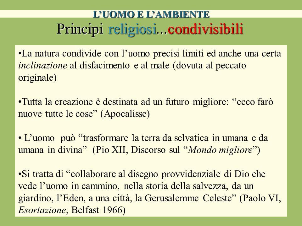 L'UOMO E L'AMBIENTE Principi religiosi...condivisibili La natura condivide con l'uomo precisi limiti ed anche una certa inclinazione al disfacimento e