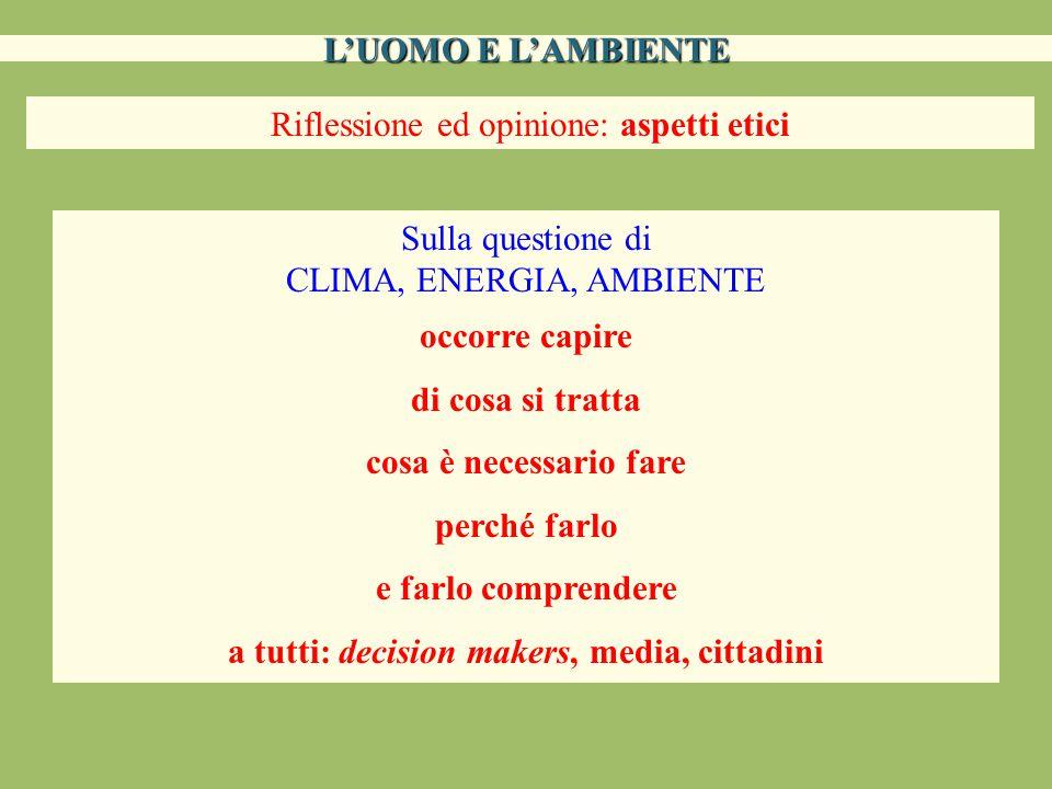 L'UOMO E L'AMBIENTE Riflessione ed opinione: aspetti etici Sulla questione di CLIMA, ENERGIA, AMBIENTE occorre capire di cosa si tratta cosa è necessa