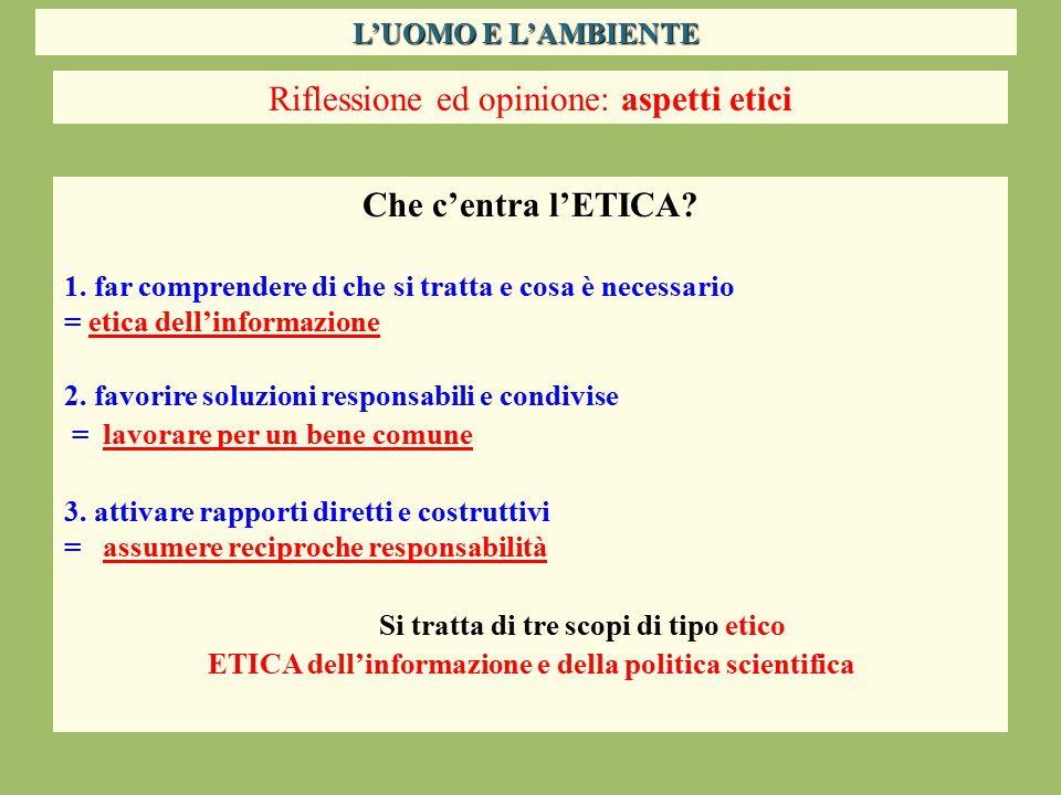 Riflessione ed opinione: aspetti etici Che c'entra l'ETICA? 1. far comprendere di che si tratta e cosa è necessario = etica dell'informazione 2. favor