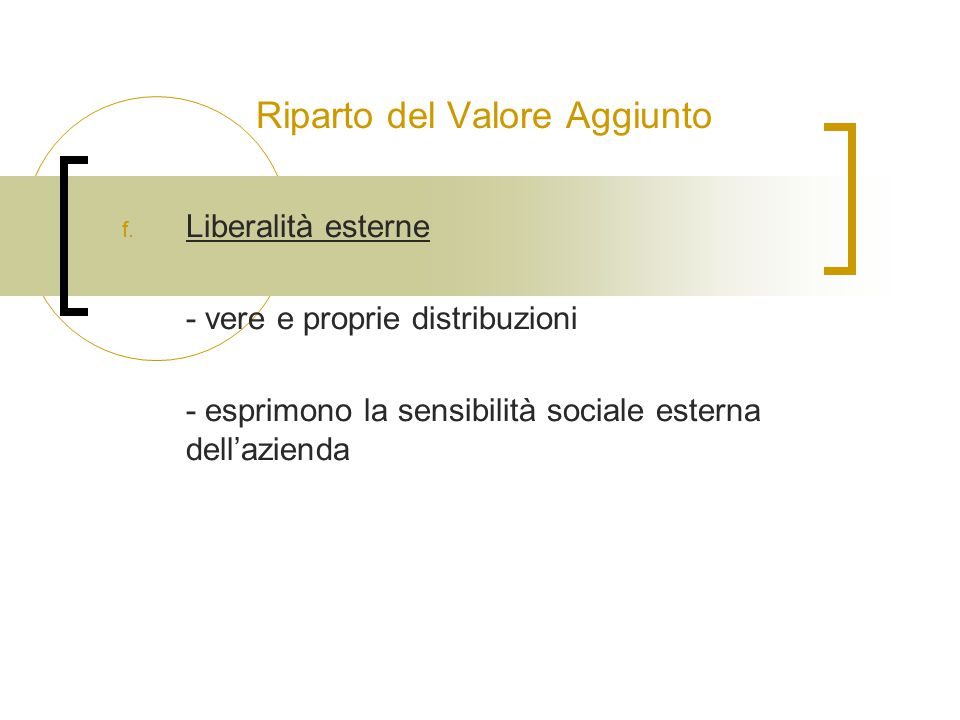 Riparto del Valore Aggiunto f. Liberalità esterne - vere e proprie distribuzioni - esprimono la sensibilità sociale esterna dell'azienda