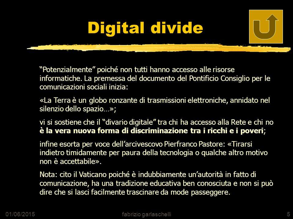 01/06/2015fabrizio garlaschelli5 Digital divide Potenzialmente poiché non tutti hanno accesso alle risorse informatiche.