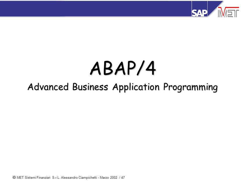  MET Sistemi Finanziari S.r.L. Alessandro Ciampichetti - Marzo 2002 / 47 ABAP/4 Advanced Business Application Programming
