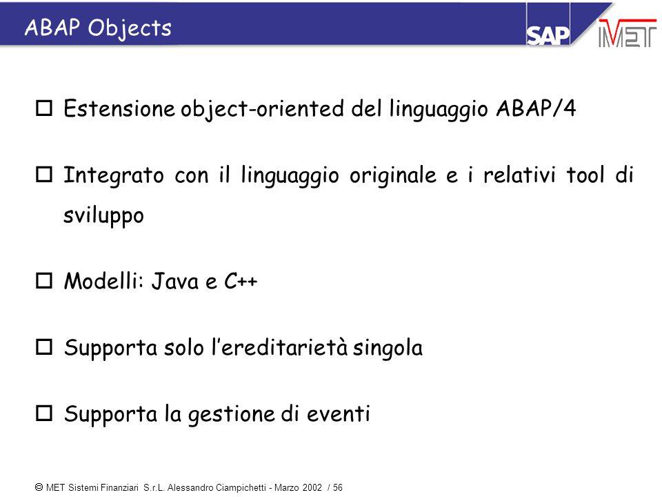  MET Sistemi Finanziari S.r.L. Alessandro Ciampichetti - Marzo 2002 / 56 oEstensione object-oriented del linguaggio ABAP/4 oIntegrato con il linguagg