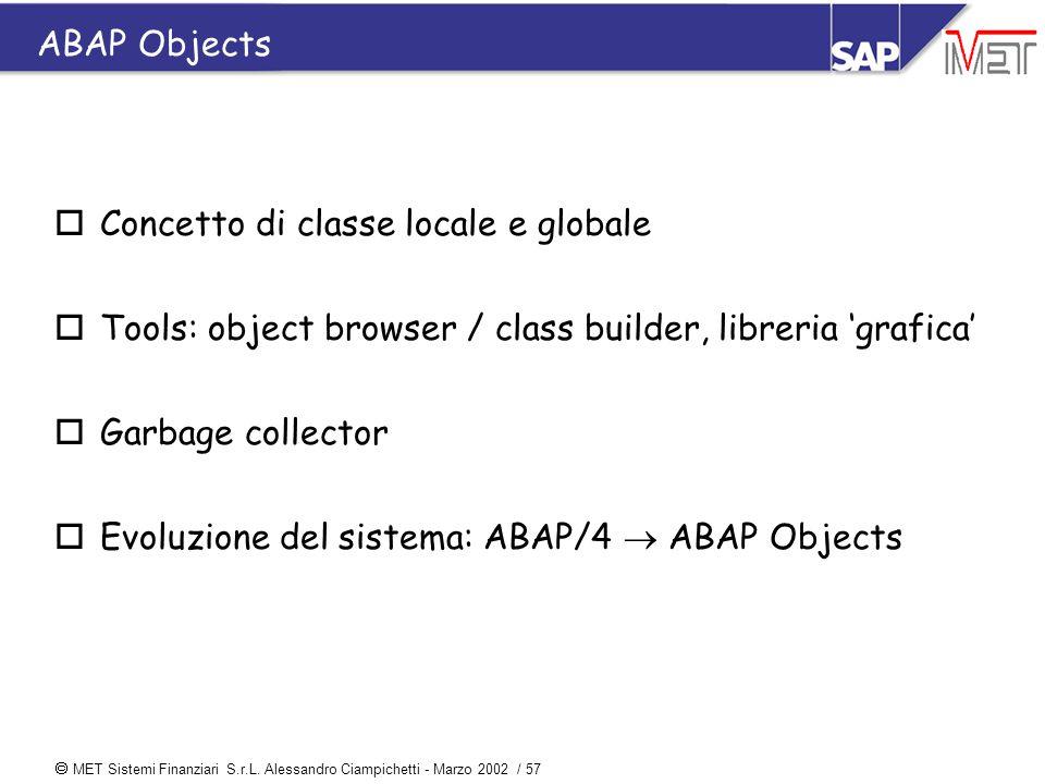  MET Sistemi Finanziari S.r.L. Alessandro Ciampichetti - Marzo 2002 / 57 oConcetto di classe locale e globale oTools: object browser / class builder,