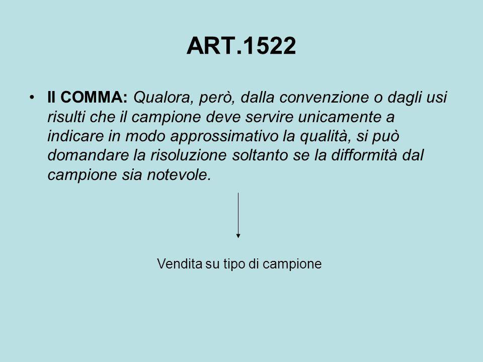 ART.1522 II COMMA: Qualora, però, dalla convenzione o dagli usi risulti che il campione deve servire unicamente a indicare in modo approssimativo la q