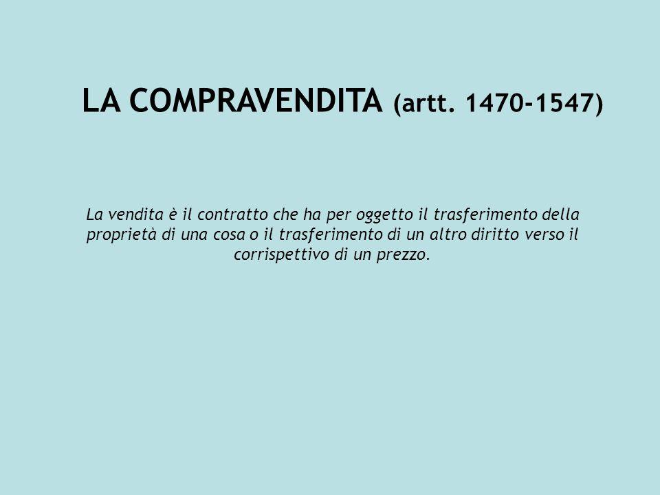 TIPI DI VENDITA Vendita con patto di riscatto (artt.1500-1509) Vendita di cose mobili (artt.1510-1519) Vendita con riserva di gradimento (artt.1520-1522) Vendita prova, vendita su campione, vendita su tipo di campione (artt.1520-1522) Vendita con riserva di proprietà (artt.1523-1526) Vendita di cose immobili (artt.1537-1541) Vendita su documenti (artt.1527-1530) Vendita a termine di titoli di credito (artt.1531-1536) e vendita di eredità (artt.1542-1547)
