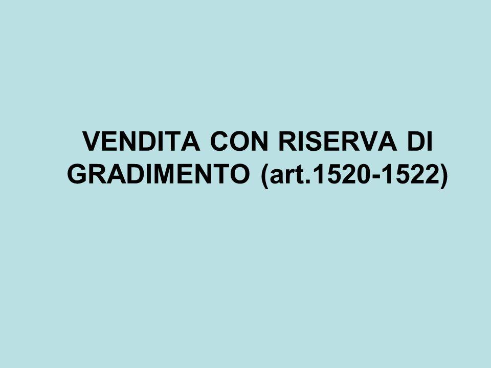 ART.1520 I COMMA: Quando si vendono cose con riserva di gradimento da parte del compratore, la vendita non si perfeziona fino a che il gradimento non sia comunicato al venditore.