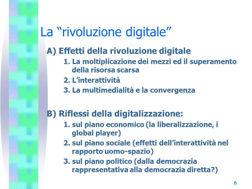 """6 La """"rivoluzione digitale"""" A) Effetti della rivoluzione digitale 1. La moltiplicazione dei mezzi ed il superamento della risorsa scarsa 2. L'interatt"""