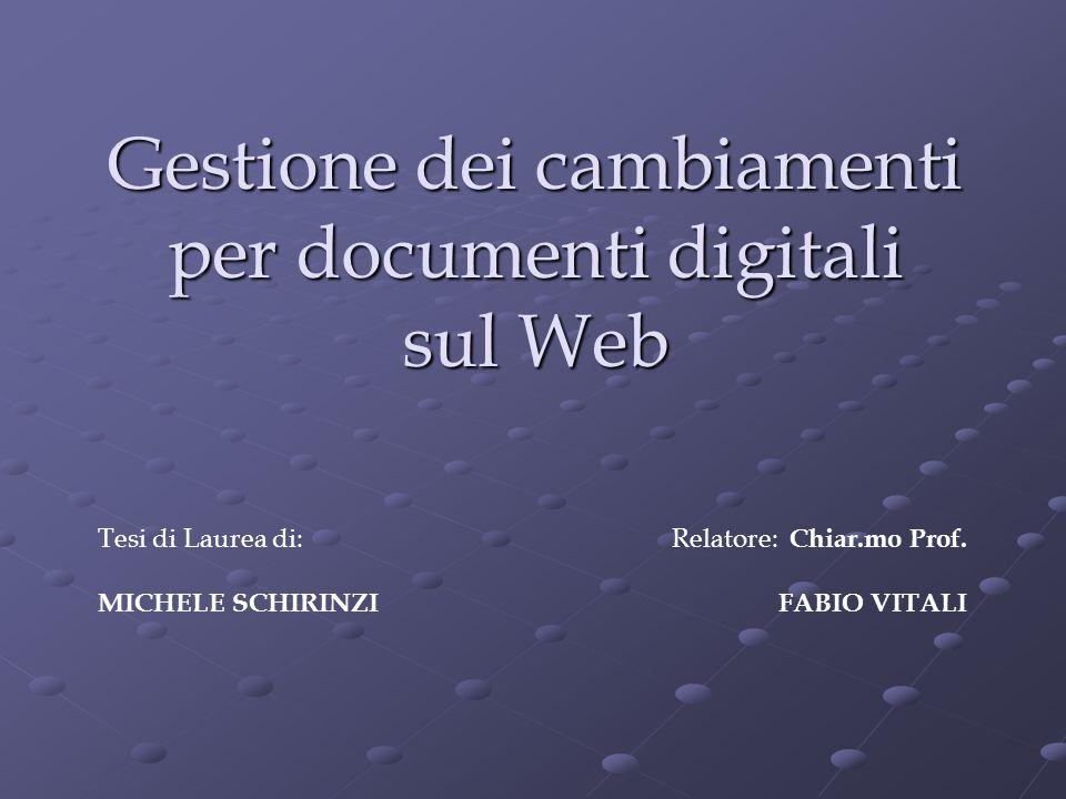 Gestione dei cambiamenti per documenti digitali sul Web Tesi di Laurea di: MICHELE SCHIRINZI Relatore: Chiar.mo Prof.
