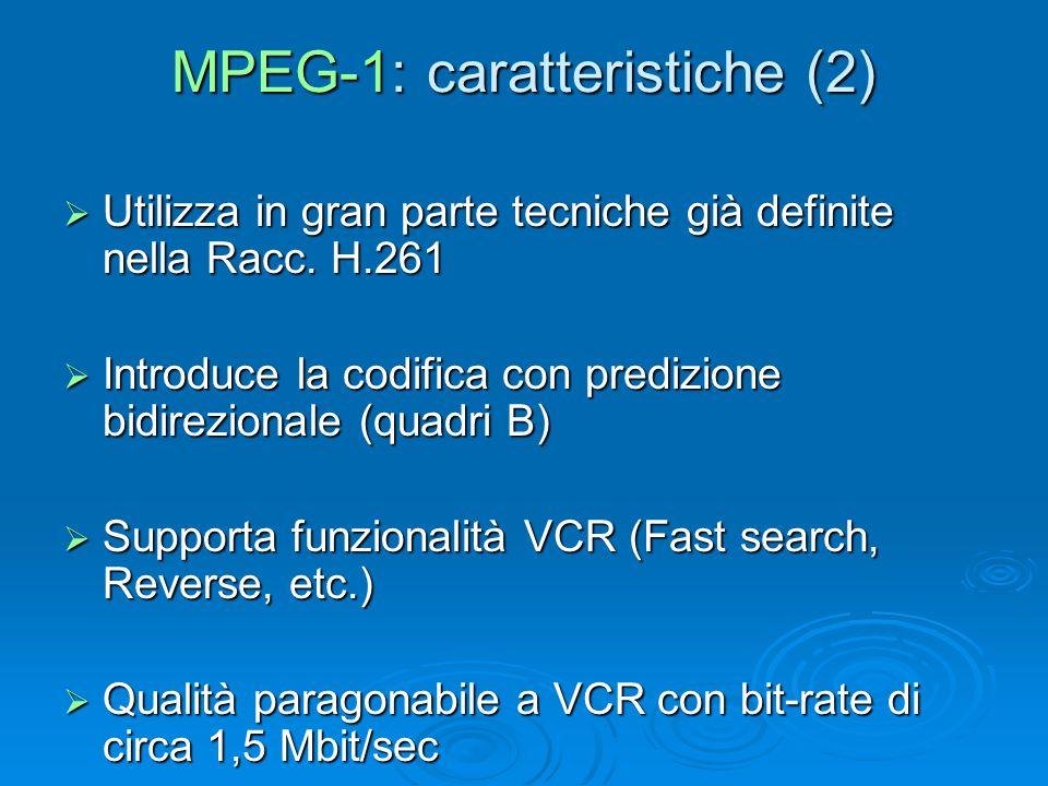 MPEG-1: caratteristiche (2)  Utilizza in gran parte tecniche già definite nella Racc. H.261  Introduce la codifica con predizione bidirezionale (qua