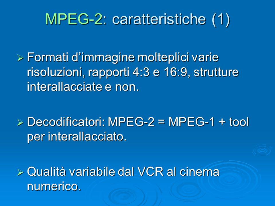 MPEG-2: caratteristiche (1)  Formati d'immagine molteplici varie risoluzioni, rapporti 4:3 e 16:9, strutture interallacciate e non.  Decodificatori: