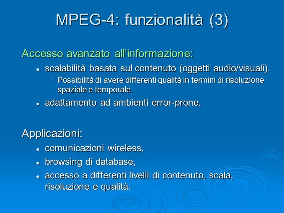 MPEG-4: funzionalità (3) Accesso avanzato all'informazione: scalabilità basata sul contenuto (oggetti audio/visuali). scalabilità basata sul contenuto