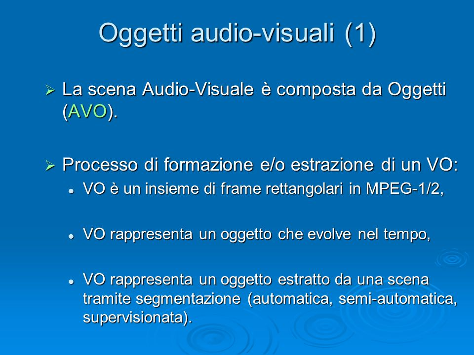 Oggetti audio-visuali (1)  La scena Audio-Visuale è composta da Oggetti (AVO).  Processo di formazione e/o estrazione di un VO: VO è un insieme di f