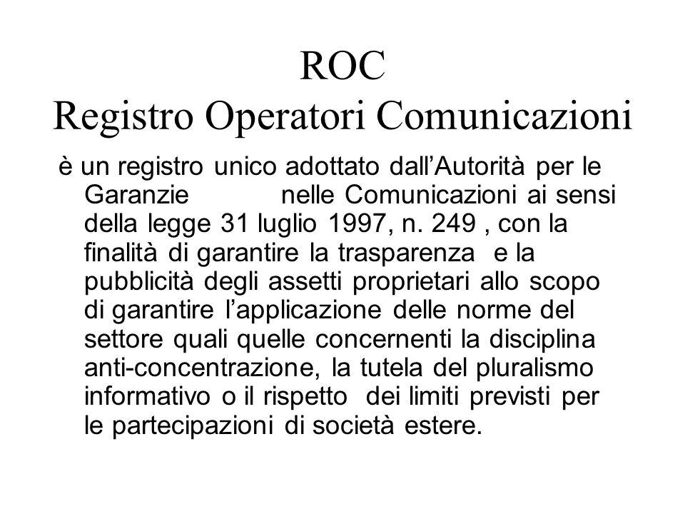 ROC Registro Operatori Comunicazioni è un registro unico adottato dall'Autorità per le Garanzie nelle Comunicazioni ai sensi della legge 31 luglio 1997, n.