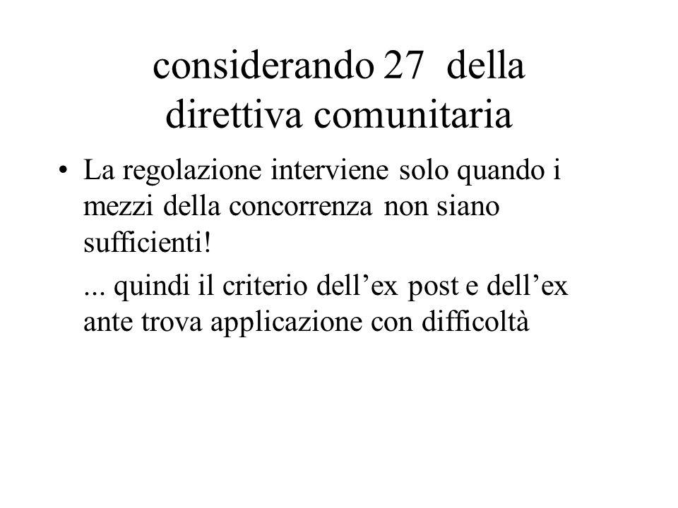 considerando 27 della direttiva comunitaria La regolazione interviene solo quando i mezzi della concorrenza non siano sufficienti!...